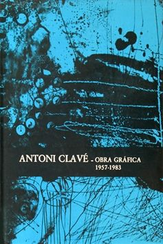 Illustrated Book Clavé - Antoni Clavé catalogue raisonné Graphic work , 1957­ - 1983