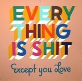 Screenprint Powers - Everything is shit except you love