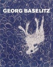 Illustrated Book Baselitz - MASON, Rainer Michael / Detlev GRETENKORT. Georg Baselitz. Werkverzeichnis der Druckgraphik 1983-1989.