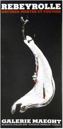 Poster Rebeyrolle - NATURES MORTES ET POUVOIR (Affiche pour l'exposition de 1976).