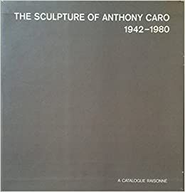 Illustrated Book Caro - The Sculpture of Anthony Caro 1942 1980 A catalogue Raisonné (4 Volumes)